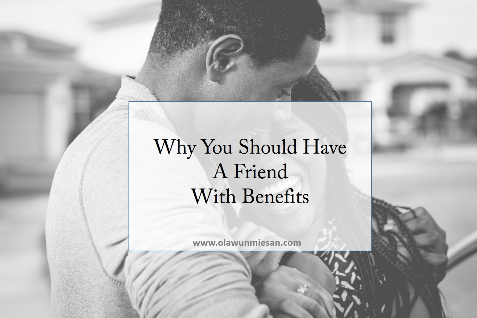 Why You Should Have A Friend With Benefits