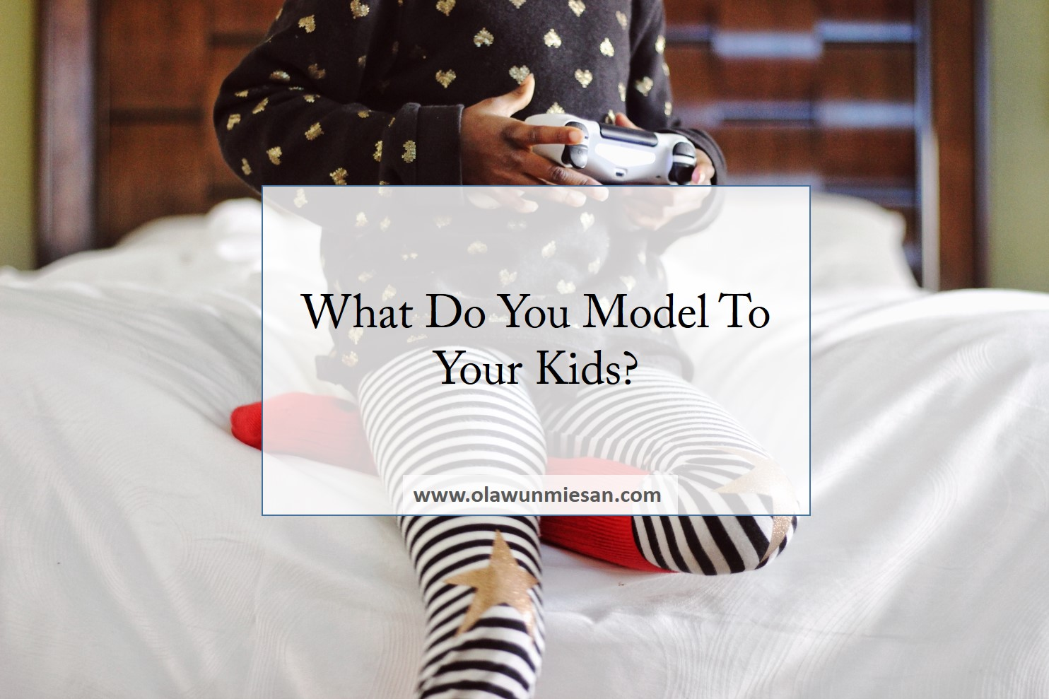 What Do You Model To Your Kids?