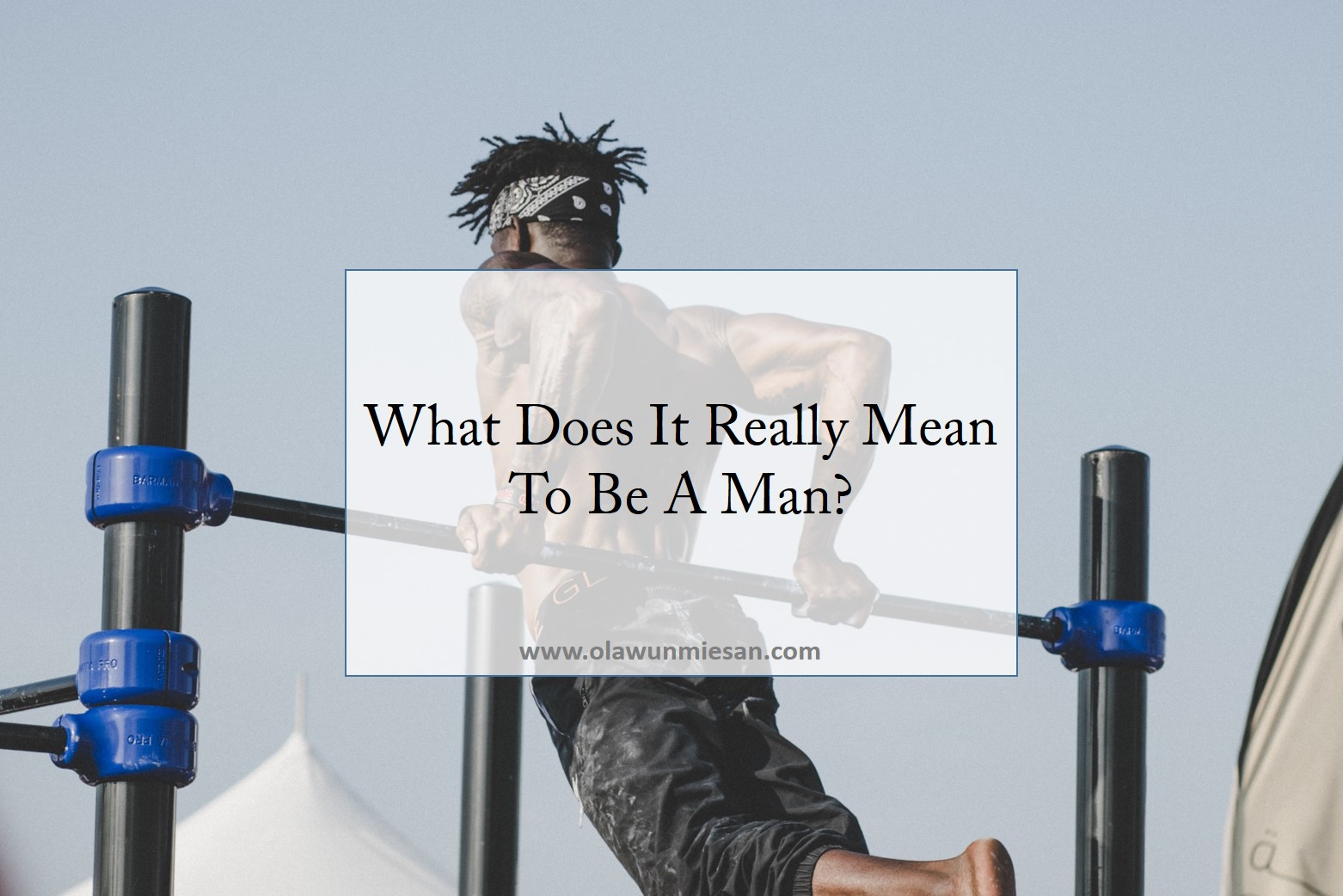 What Does It Really Mean To Be A Man?
