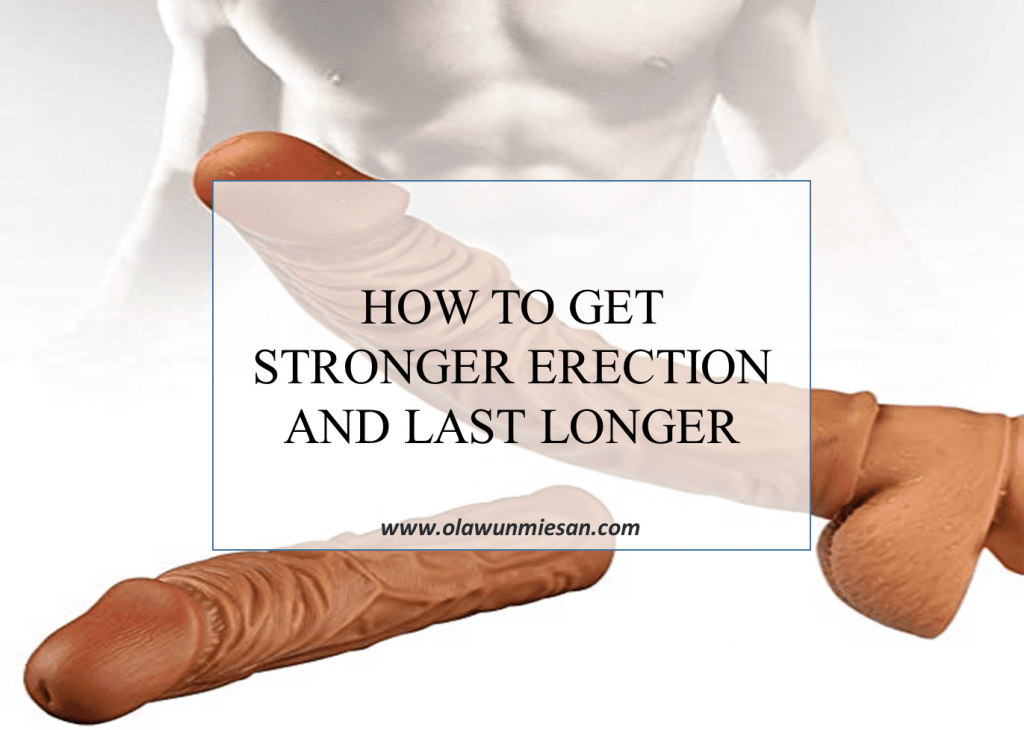 How to get stronger erection and last longer